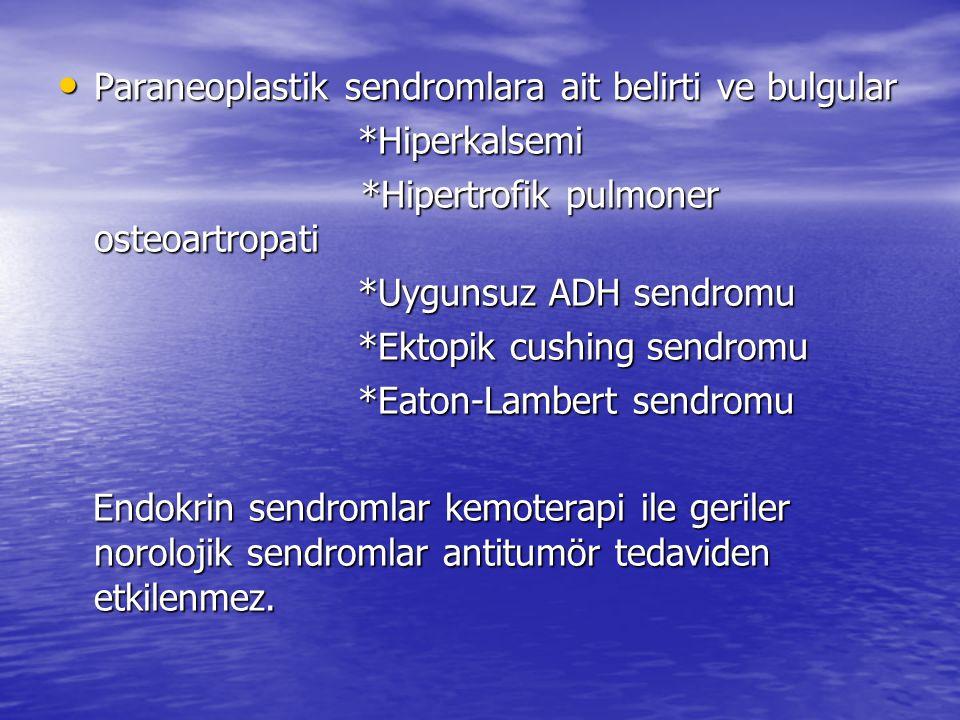 Paraneoplastik sendromlara ait belirti ve bulgular Paraneoplastik sendromlara ait belirti ve bulgular *Hiperkalsemi *Hiperkalsemi *Hipertrofik pulmone