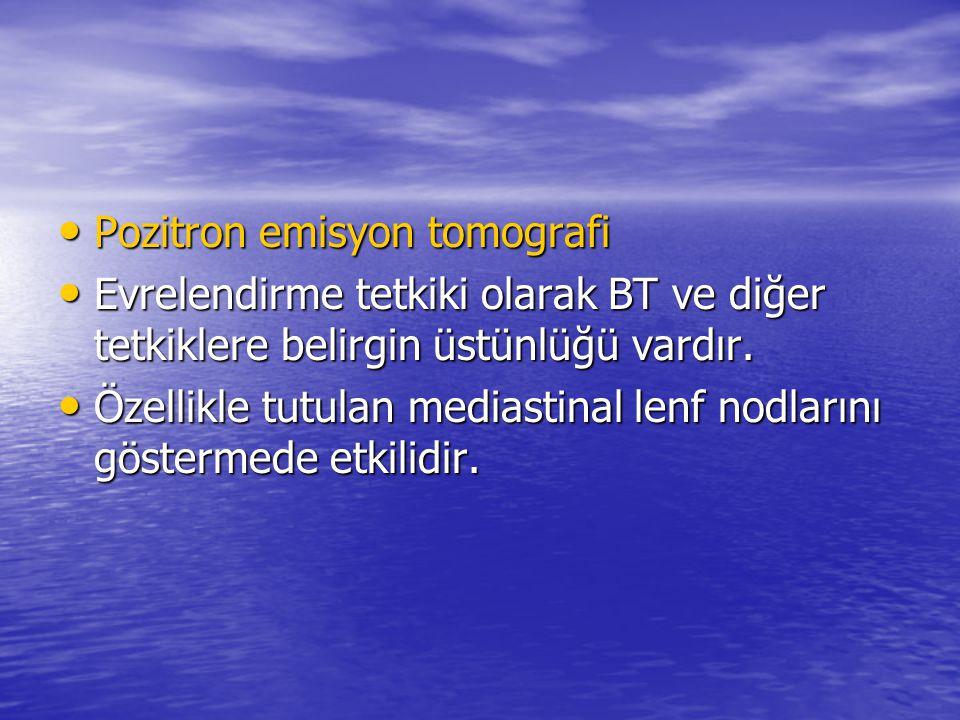 Pozitron emisyon tomografi Pozitron emisyon tomografi Evrelendirme tetkiki olarak BT ve diğer tetkiklere belirgin üstünlüğü vardır. Evrelendirme tetki