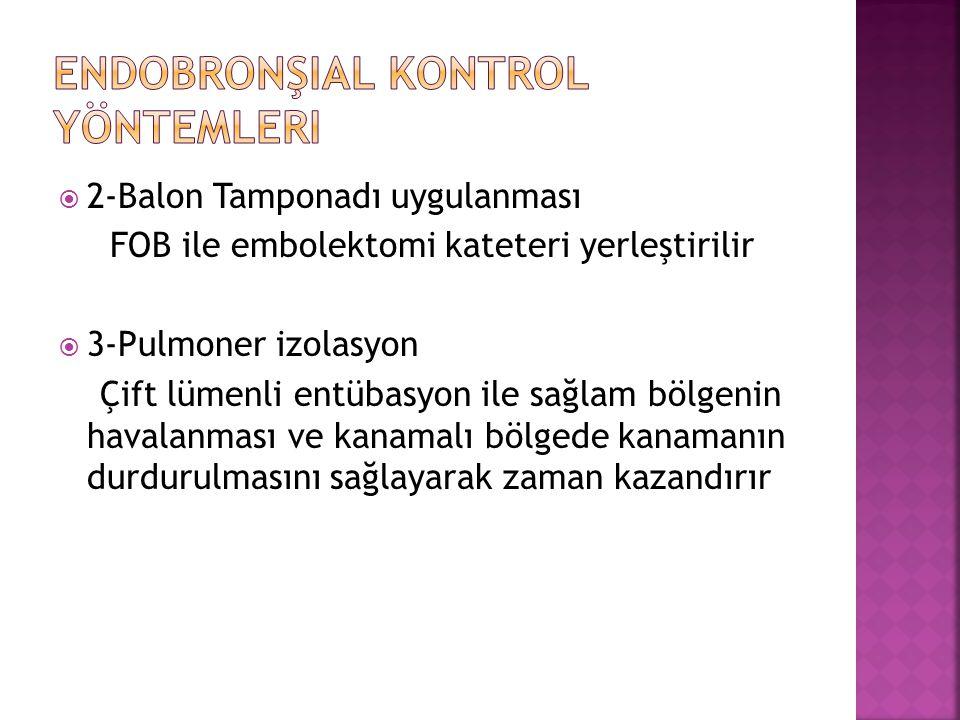  2-Balon Tamponadı uygulanması FOB ile embolektomi kateteri yerleştirilir  3-Pulmoner izolasyon Çift lümenli entübasyon ile sağlam bölgenin havalanm