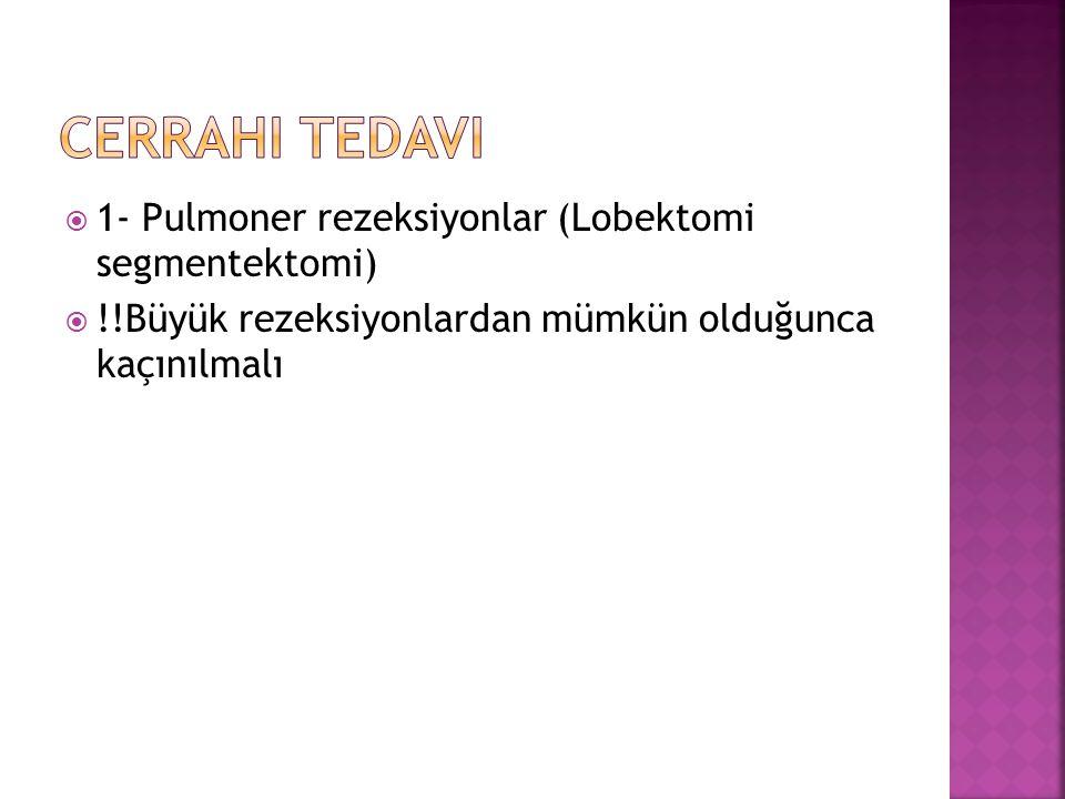  1- Pulmoner rezeksiyonlar (Lobektomi segmentektomi)  !!Büyük rezeksiyonlardan mümkün olduğunca kaçınılmalı