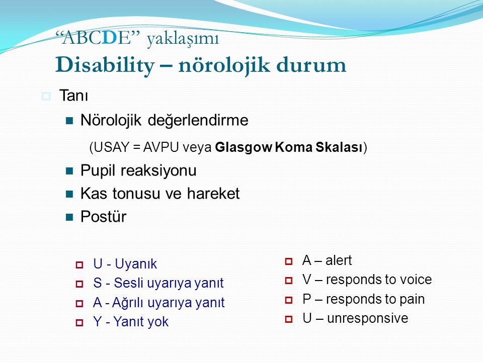 """""""ABCDE"""" yaklaşımı Disability – nörolojik durum  Tanı Nörolojik değerlendirme (USAY = AVPU veya Glasgow Koma Skalası) Pupil reaksiyonu Kas tonusu ve h"""