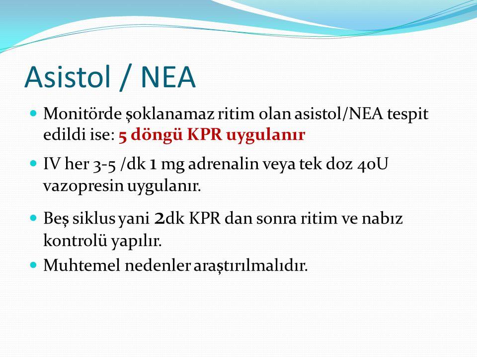 Asistol / NEA Monitörde şoklanamaz ritim olan asistol/NEA tespit edildi ise: 5 döngü KPR uygulanır IV her 3-5 /dk 1 mg adrenalin veya tek doz 40U vazo