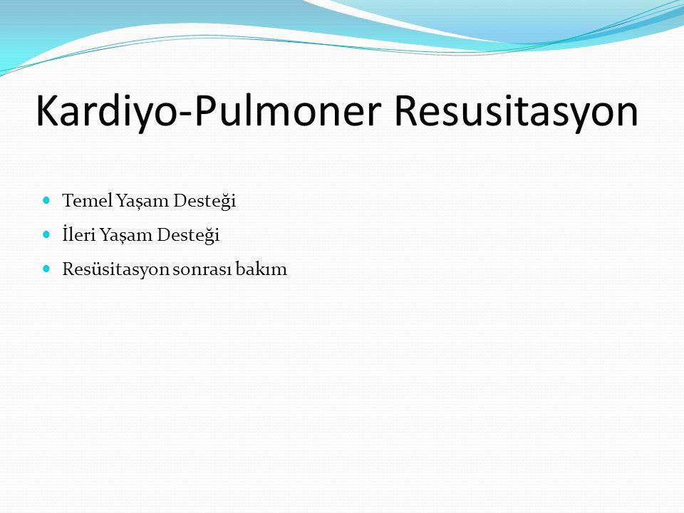 Kardiyo-Pulmoner Resusitasyon Temel Yaşam Desteği İleri Yaşam Desteği Resüsitasyon sonrası bakım