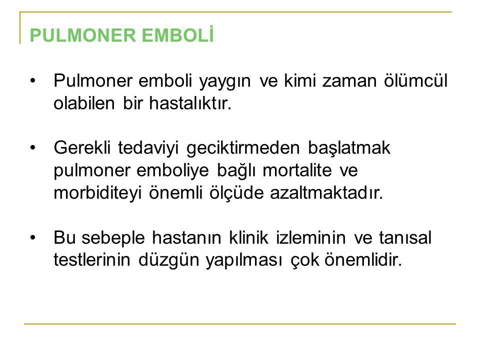PULMONER EMBOLİ Pulmoner emboli yaygın ve kimi zaman ölümcül olabilen bir hastalıktır. Gerekli tedaviyi geciktirmeden başlatmak pulmoner emboliye bağl