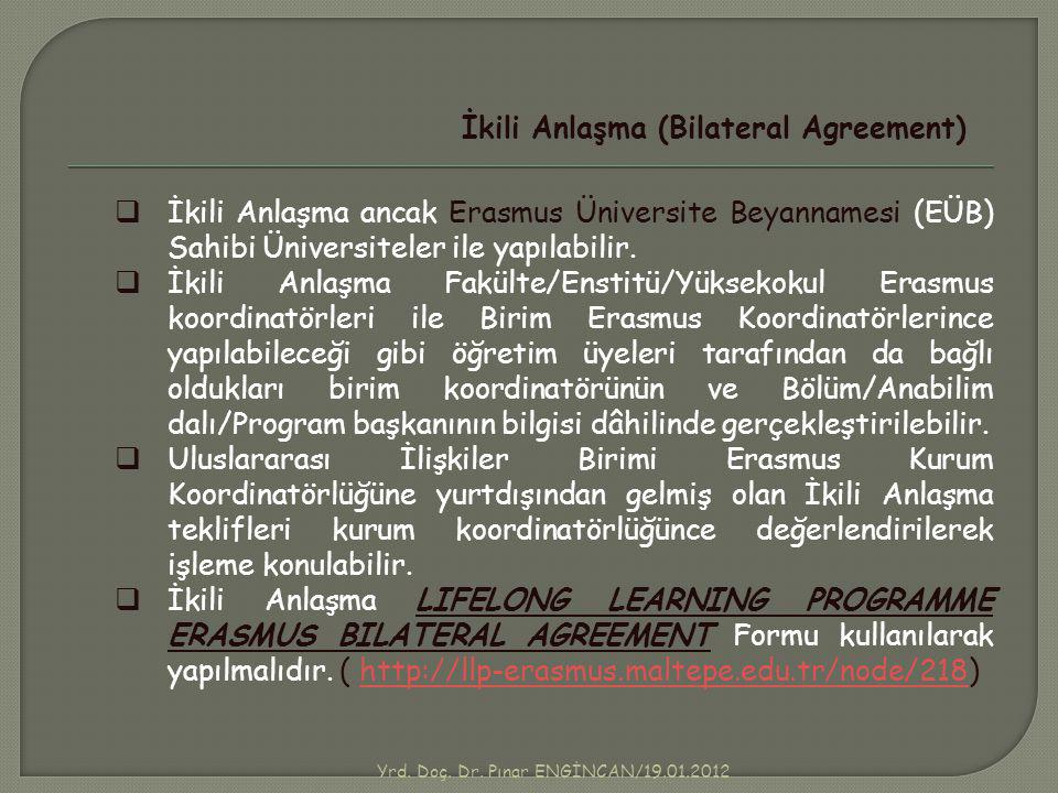 Yrd. Doç. Dr. Pınar ENGİNCAN/19.01.2012 İkili Anlaşma (Bilateral Agreement)  İkili Anlaşma ancak Erasmus Üniversite Beyannamesi (EÜB) Sahibi Üniversi