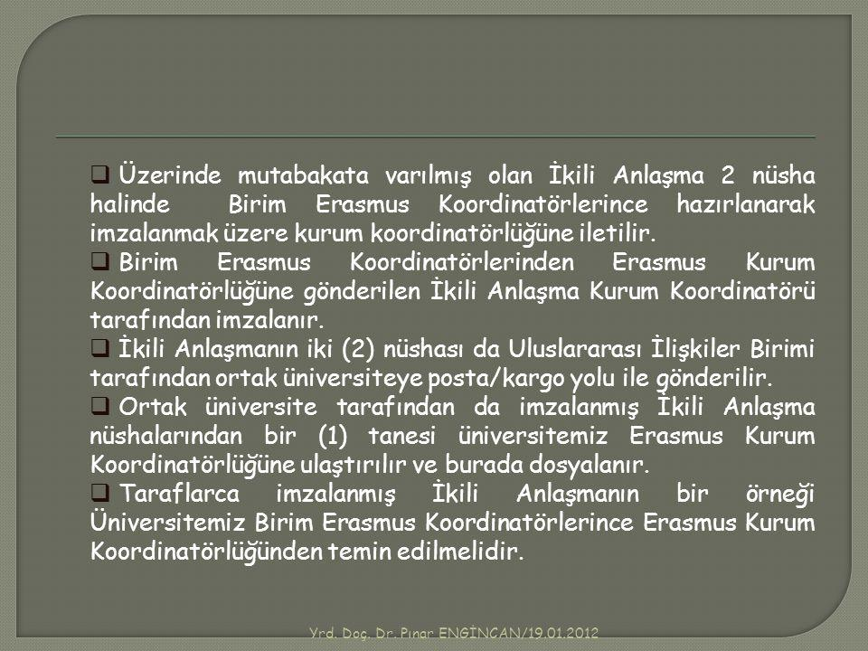 Yrd. Doç. Dr. Pınar ENGİNCAN/19.01.2012  Üzerinde mutabakata varılmış olan İkili Anlaşma 2 nüsha halinde Birim Erasmus Koordinatörlerince hazırlanara