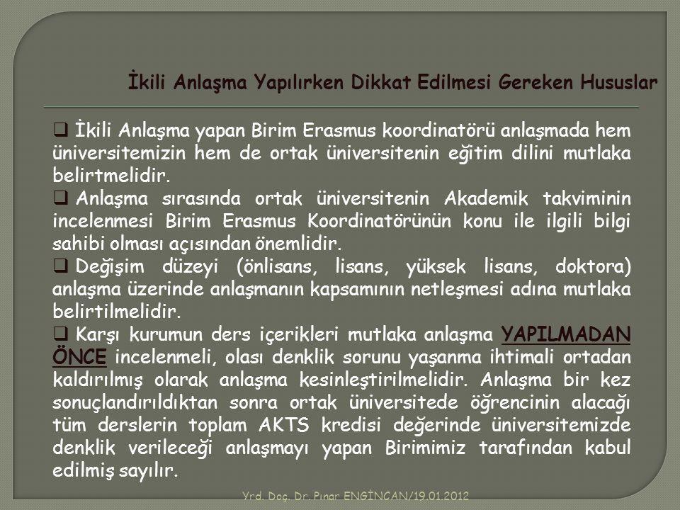 Yrd. Doç. Dr. Pınar ENGİNCAN/19.01.2012 İkili Anlaşma Yapılırken Dikkat Edilmesi Gereken Hususlar  İkili Anlaşma yapan Birim Erasmus koordinatörü anl