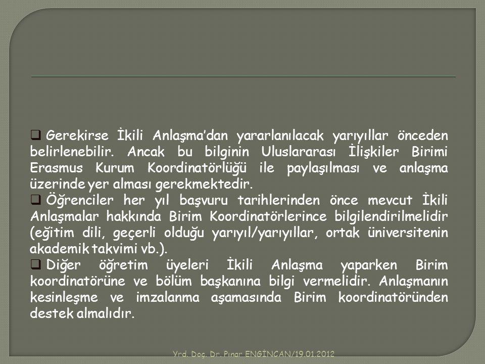 Yrd. Doç. Dr. Pınar ENGİNCAN/19.01.2012  Gerekirse İkili Anlaşma'dan yararlanılacak yarıyıllar önceden belirlenebilir. Ancak bu bilginin Uluslararası