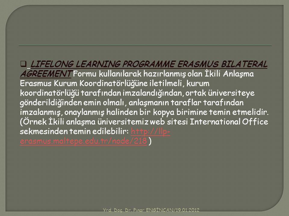 Yrd. Doç. Dr. Pınar ENGİNCAN/19.01.2012  LIFELONG LEARNING PROGRAMME ERASMUS BILATERAL AGREEMENT Formu kullanılarak hazırlanmış olan İkili Anlaşma Er