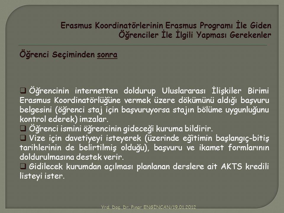 Yrd. Doç. Dr. Pınar ENGİNCAN/19.01.2012 Erasmus Koordinatörlerinin Erasmus Programı İle Giden Öğrenciler İle İlgili Yapması Gerekenler Öğrenci Seçimin