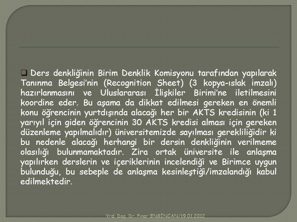 Yrd. Doç. Dr. Pınar ENGİNCAN/19.01.2012  Ders denkliğinin Birim Denklik Komisyonu tarafından yapılarak Tanınma Belgesi'nin (Recognition Sheet) (3 kop