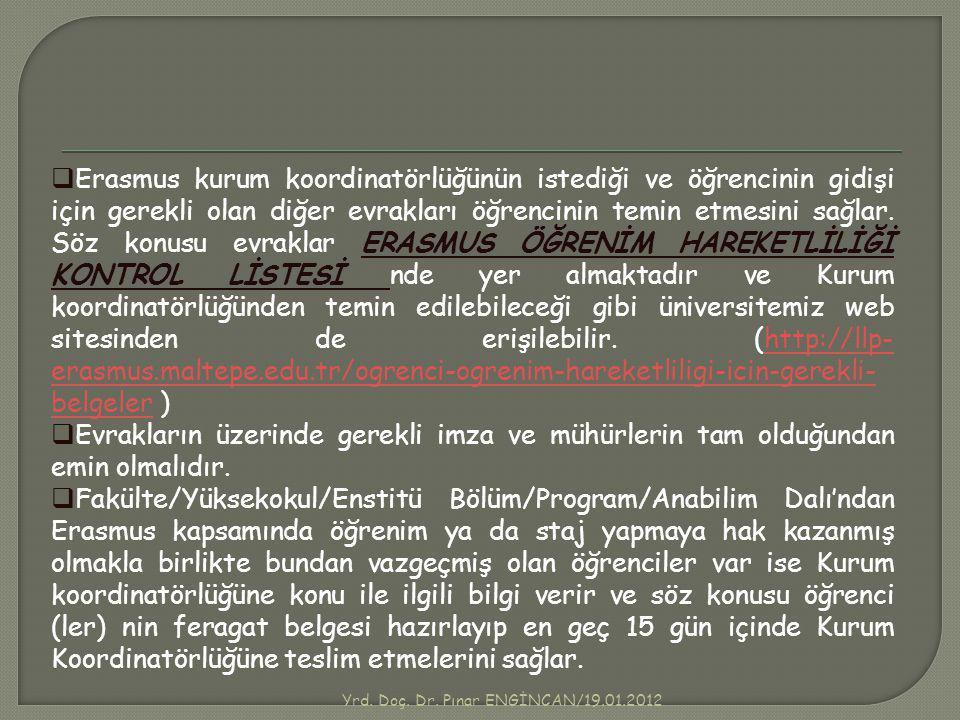 Yrd. Doç. Dr. Pınar ENGİNCAN/19.01.2012  Erasmus kurum koordinatörlüğünün istediği ve öğrencinin gidişi için gerekli olan diğer evrakları öğrencinin