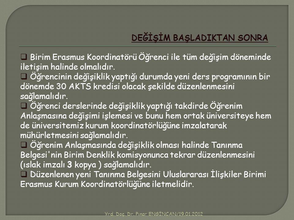Yrd. Doç. Dr. Pınar ENGİNCAN/19.01.2012 DEĞİŞİM BAŞLADIKTAN SONRA  Birim Erasmus Koordinatörü Öğrenci ile tüm değişim döneminde iletişim halinde olma
