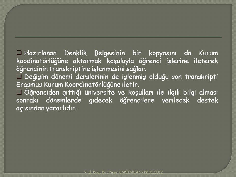 Yrd. Doç. Dr. Pınar ENGİNCAN/19.01.2012  Hazırlanan Denklik Belgesinin bir kopyasını da Kurum koodinatörlüğüne aktarmak koşuluyla öğrenci işlerine il