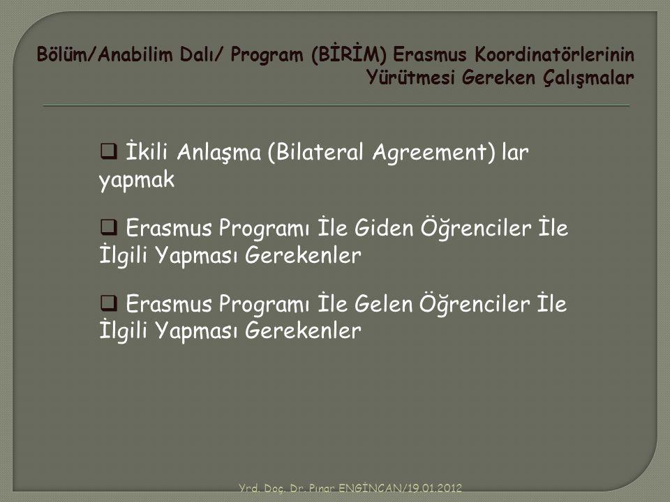 Yrd. Doç. Dr. Pınar ENGİNCAN/19.01.2012  İkili Anlaşma (Bilateral Agreement) lar yapmak  Erasmus Programı İle Giden Öğrenciler İle İlgili Yapması Ge