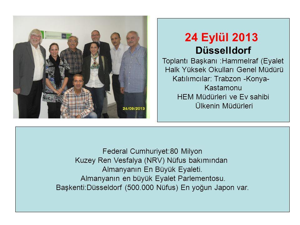 24 Eylül 2013 Düsselldorf Toplantı Başkanı :Hammelraf (Eyalet Halk Yüksek Okulları Genel Müdürü Katılımcılar: Trabzon -Konya- Kastamonu HEM Müdürleri ve Ev sahibi Ülkenin Müdürleri Federal Cumhuriyet:80 Milyon Kuzey Ren Vesfalya (NRV) Nüfus bakımından Almanyanın En Büyük Eyaleti.
