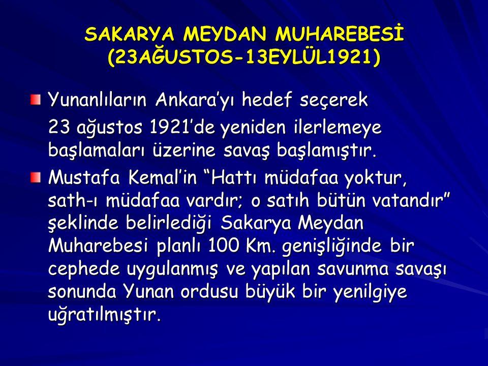 SAKARYA MEYDAN MUHAREBESİ (23AĞUSTOS-13EYLÜL1921) Yunanlıların Ankara'yı hedef seçerek 23 ağustos 1921'de yeniden ilerlemeye başlamaları üzerine savaş başlamıştır.