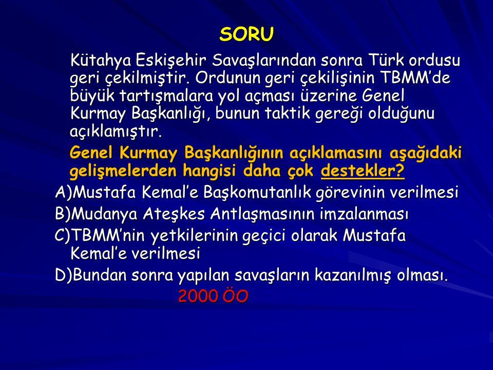 SORU Kütahya Eskişehir Savaşlarından sonra Türk ordusu geri çekilmiştir.
