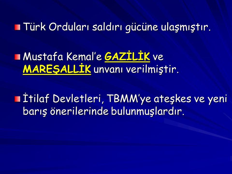 Türk Orduları saldırı gücüne ulaşmıştır.Mustafa Kemal'e GAZİLİK ve MAREŞALLİK unvanı verilmiştir.