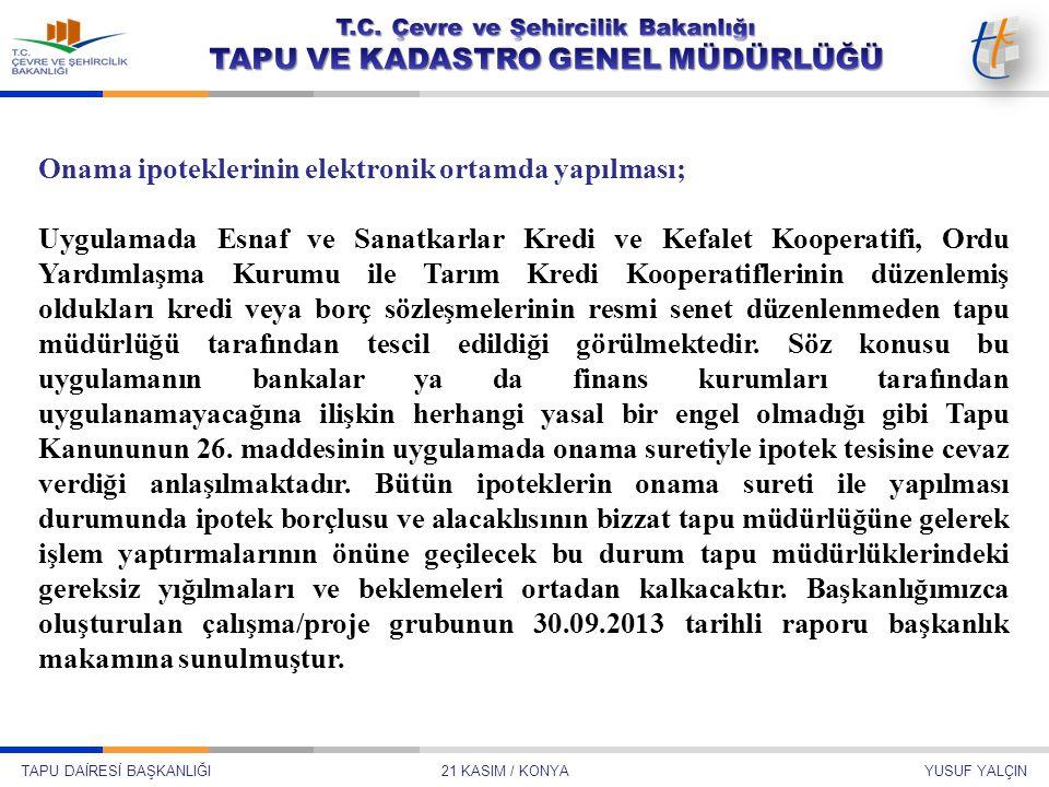 Şube Müdürü Temmuz 2013 – ANKARA Ali ŞAHİN TAPU DAİRESİ BAŞKANLIĞI 21 KASIM / KONYA YUSUF YALÇIN Onama ipoteklerinin elektronik ortamda yapılması; Uyg