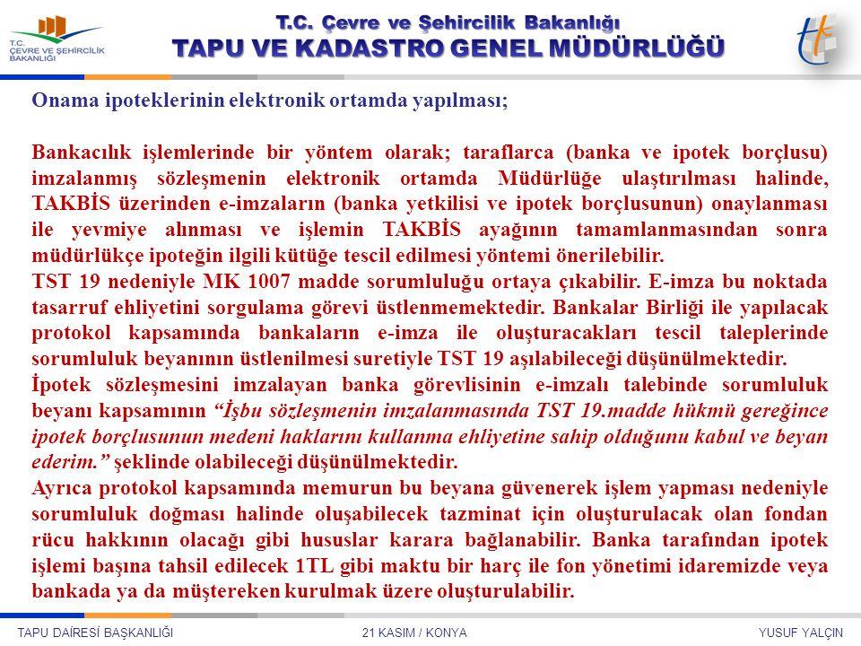 Şube Müdürü Temmuz 2013 – ANKARA Ali ŞAHİN TAPU DAİRESİ BAŞKANLIĞI 21 KASIM / KONYA YUSUF YALÇIN Onama ipoteklerinin elektronik ortamda yapılması; Ban