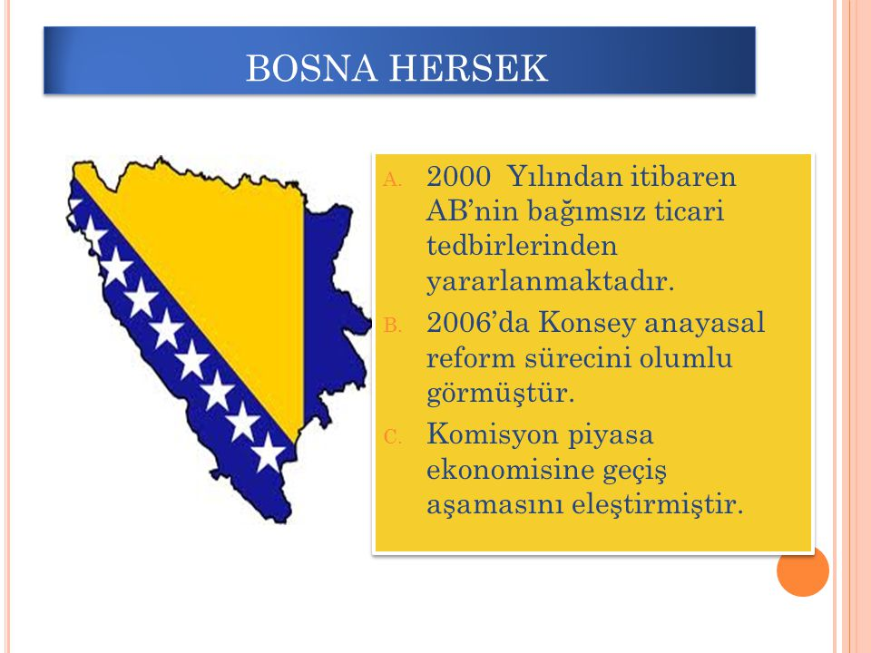 BOSNA HERSEK A. 2000 Yılından itibaren AB'nin bağımsız ticari tedbirlerinden yararlanmaktadır. B. 2006'da Konsey anayasal reform sürecini olumlu görmü