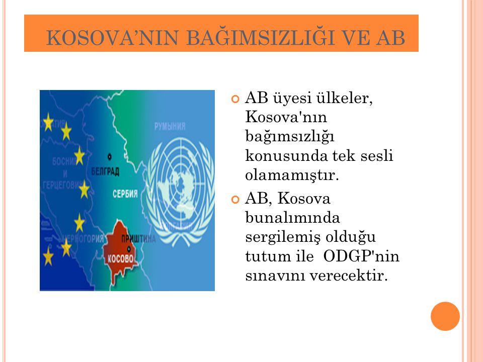 KOSOVA'NIN BAĞIMSIZLIĞI VE AB AB üyesi ülkeler, Kosova'nın bağımsızlığı konusunda tek sesli olamamıştır. AB, Kosova bunalımında sergilemiş olduğu tutu
