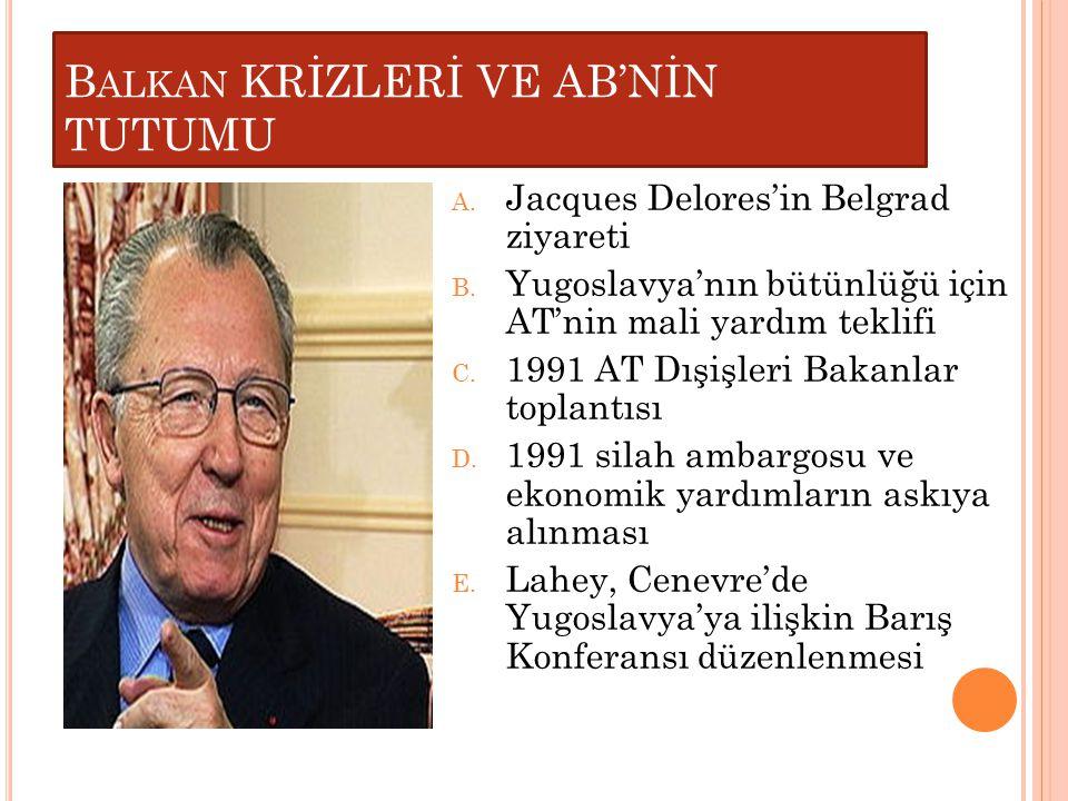 A. Jacques Delores'in Belgrad ziyareti B. Yugoslavya'nın bütünlüğü için AT'nin mali yardım teklifi C. 1991 AT Dışişleri Bakanlar toplantısı D. 1991 si
