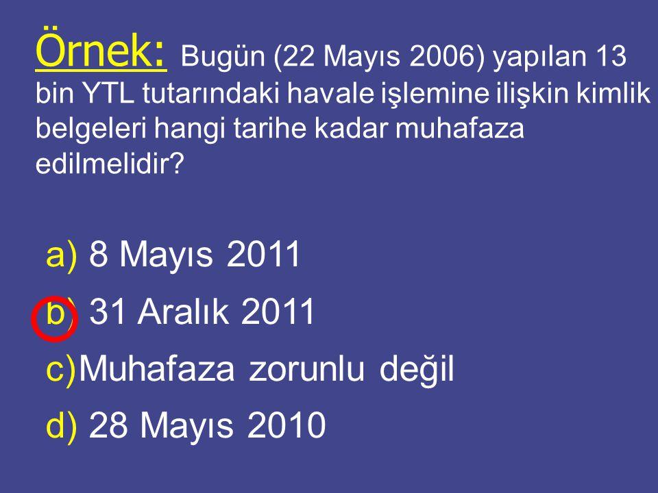 Örnek: Bugün (22 Mayıs 2006) yapılan 13 bin YTL tutarındaki havale işlemine ilişkin kimlik belgeleri hangi tarihe kadar muhafaza edilmelidir.