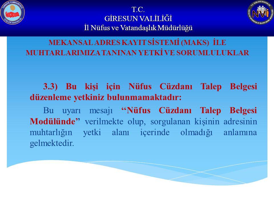 T.C. GİRESUN VALİLİĞİ İl Nüfus ve Vatandaşlık Müdürlüğü MEKANSAL ADRES KAYIT SİSTEMİ (MAKS) İLE MUHTARLARIMIZA TANINAN YETKİ VE SORUMLULUKLAR 3.3) Bu