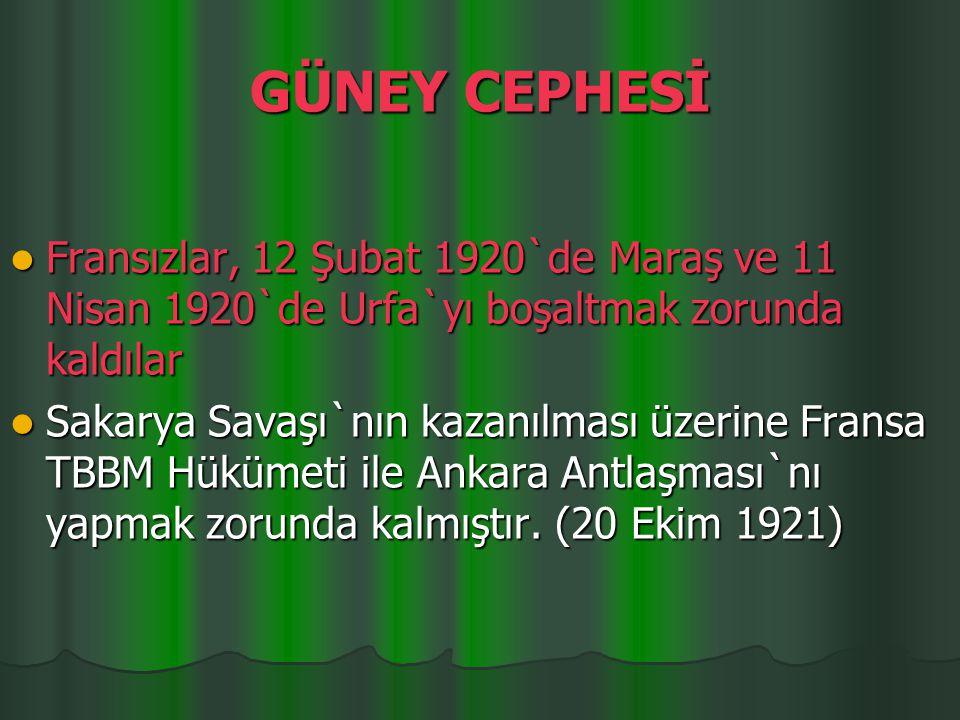 GÜNEY CEPHESİ Urfa, Antep, Maraş, Adana ve Mersin Mondros Ateşkes Antlaşması uyarınca önce İngilizler tarafından işgal edildi. Daha sonra İngilizlerle
