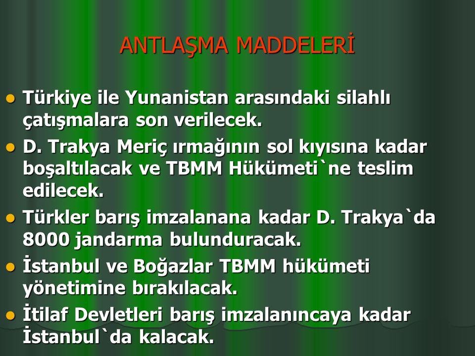 MUDANYA ATESKES ANTLAŞMASI 11 EKİM 1922 ATEŞKES ÖNCESİ GELİŞMELER Batı Anadolu`nun kurtarılmasından sonra sıra, Doğu Trakya ve Boğazlar`a gelmişti. İn