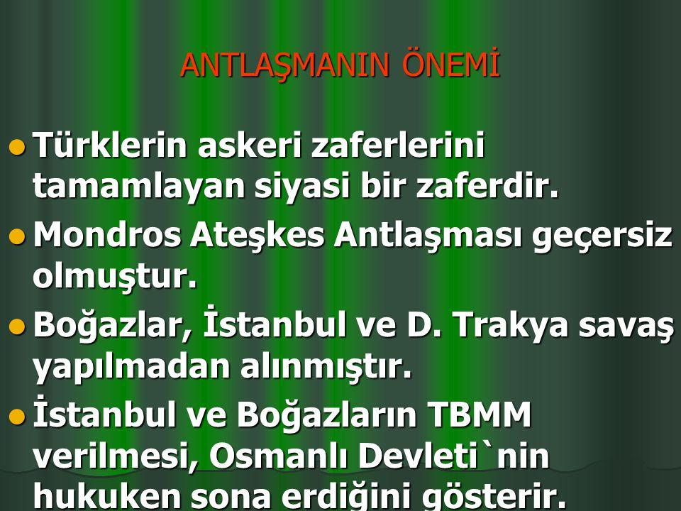 ANTLAŞMA MADDELERİ Türkiye ile Yunanistan arasındaki silahlı çatışmalara son verilecek. D. Trakya Meriç ırmağının sol kıyısına kadar boşaltılacak ve T