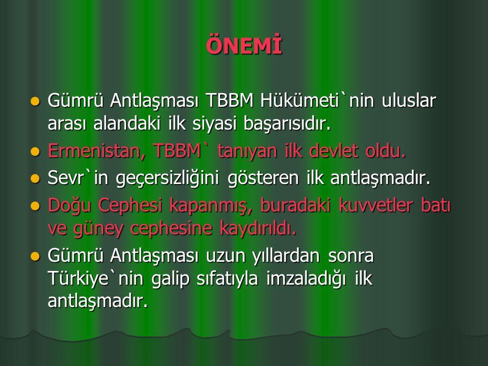 ÖNEMİ Gümrü Antlaşması TBBM Hükümeti`nin uluslar arası alandaki ilk siyasi başarısıdır.