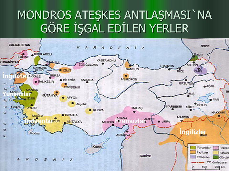MONDROS ATEŞKES ANTLAŞMASI`NA GÖRE İŞGAL EDİLEN YERLER İtalyanlar Yunanlılar İngilizler Fransızlar İngilizler