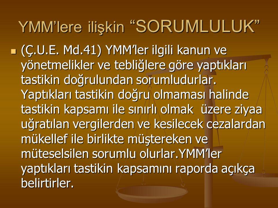 """YMM'lere ilişkin """"SORUMLULUK"""" (Ç.U.E. Md.41) YMM'ler ilgili kanun ve yönetmelikler ve tebliğlere göre yaptıkları tastikin doğrulundan sorumludurlar. Y"""
