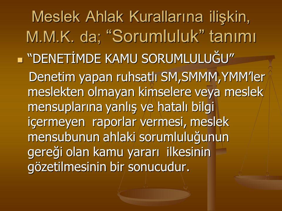 """Meslek Ahlak Kurallarına ilişkin, M.M.K. da; """"Sorumluluk"""" tanımı """"DENETİMDE KAMU SORUMLULUĞU"""" """"DENETİMDE KAMU SORUMLULUĞU"""" Denetim yapan ruhsatlı SM,S"""