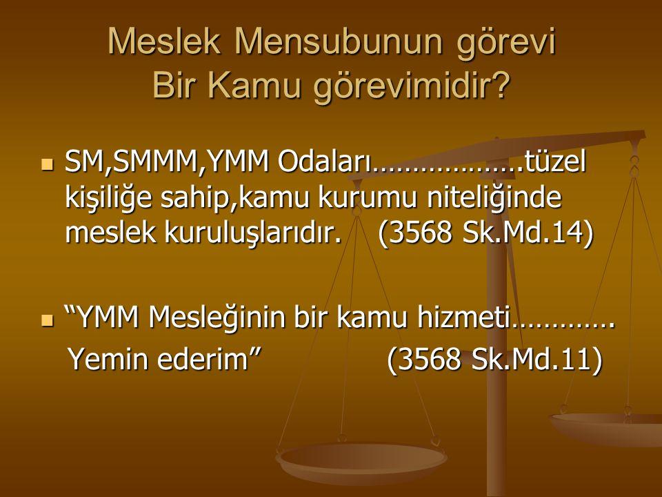 Meslek Mensubunun görevi Bir Kamu görevimidir? SM,SMMM,YMM Odaları……………….tüzel kişiliğe sahip,kamu kurumu niteliğinde meslek kuruluşlarıdır. (3568 Sk.