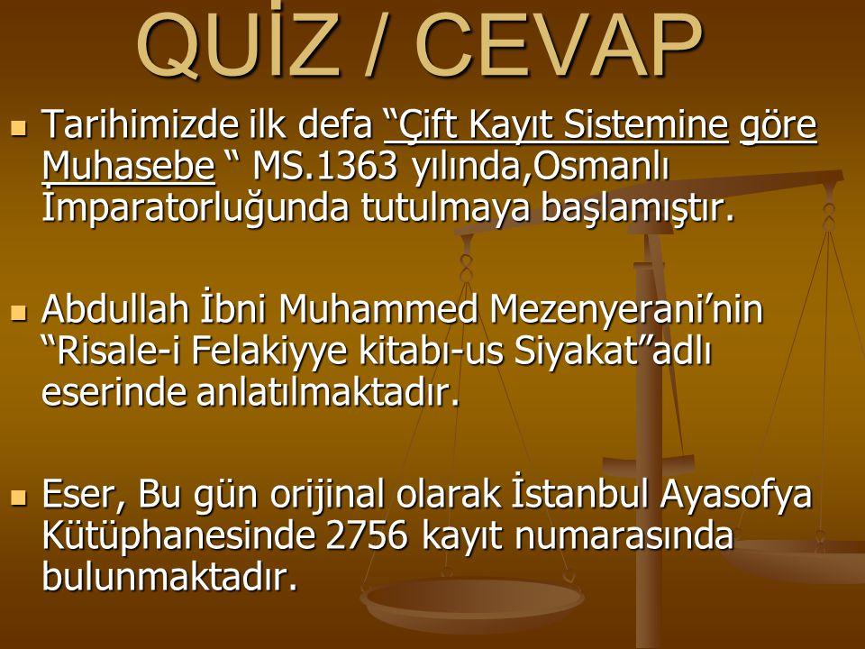 """QUİZ / CEVAP Tarihimizde ilk defa """"Çift Kayıt Sistemine göre Muhasebe """" MS.1363 yılında,Osmanlı İmparatorluğunda tutulmaya başlamıştır. Tarihimizde il"""
