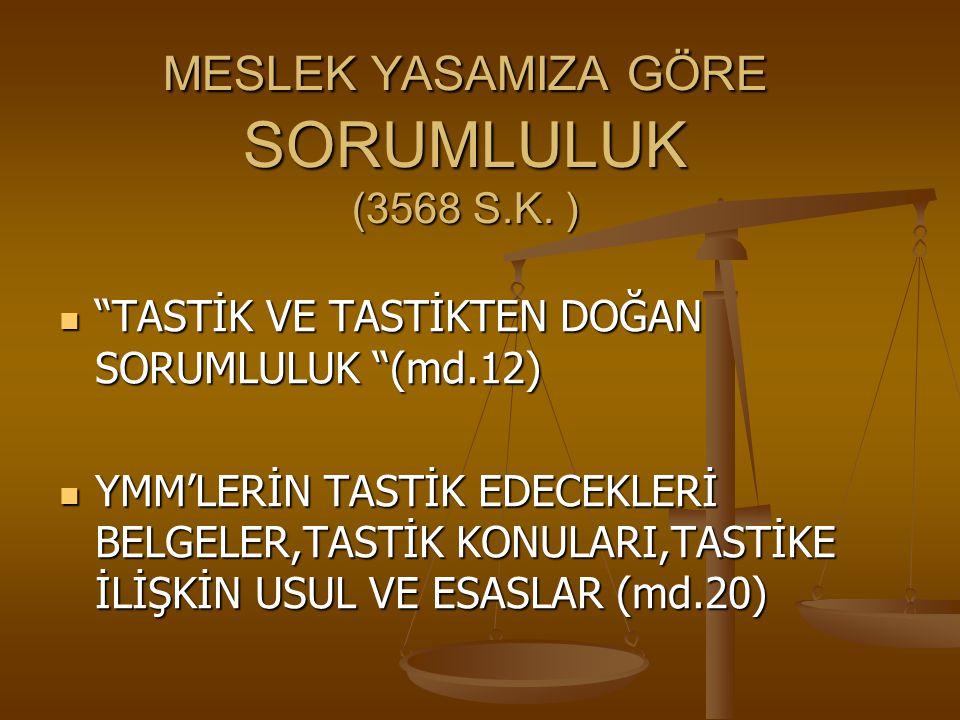 """MESLEK YASAMIZA GÖRE SORUMLULUK (3568 S.K. ) """"TASTİK VE TASTİKTEN DOĞAN SORUMLULUK """"(md.12) """"TASTİK VE TASTİKTEN DOĞAN SORUMLULUK """"(md.12) YMM'LERİN T"""