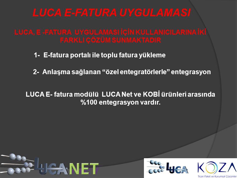 LUCA E-FATURA UYGULAMASI LUCA, E -FATURA UYGULAMASI İÇİN KULLANICILARINA İKİ FARKLI ÇÖZÜM SUNMAKTADIR 1- E-fatura portalı ile toplu fatura yükleme 2-