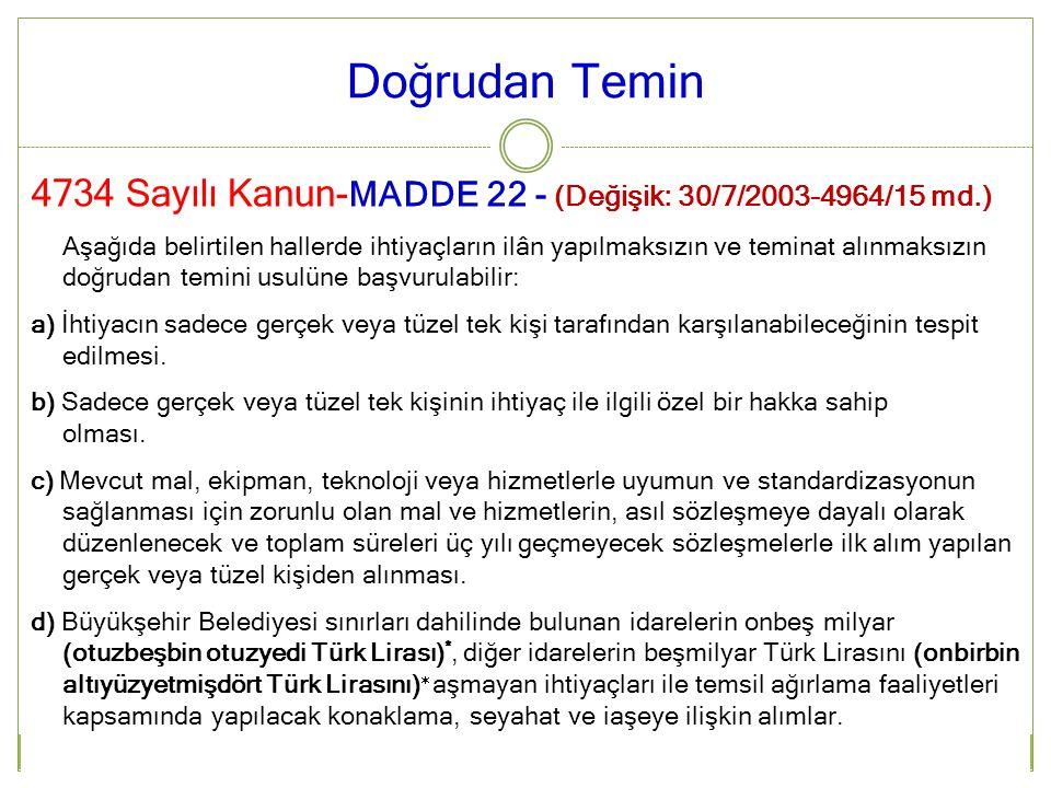 4734 Sayılı Kanun- MADDE 22 - (Değişik: 30/7/2003-4964/15 md.) Aşağıda belirtilen hallerde ihtiyaçların ilân yapılmaksızın ve teminat alınmaksızın doğ