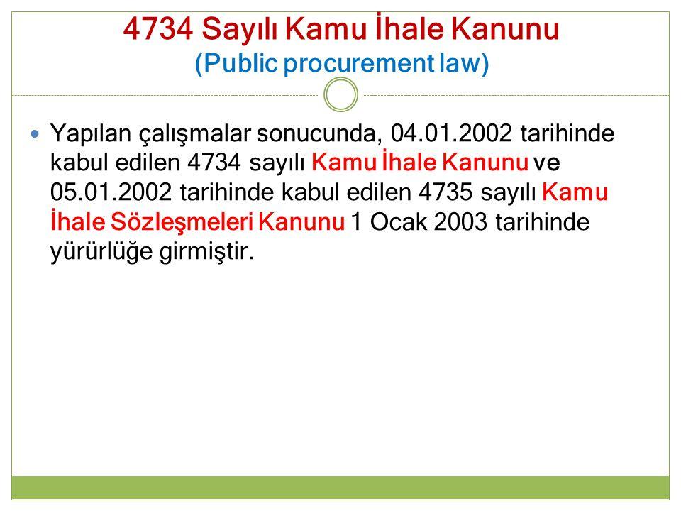 4734 Sayılı Kamu İhale Kanunu (Public procurement law) Yapılan çalışmalar sonucunda, 04.01.2002 tarihinde kabul edilen 4734 sayılı Kamu İhale Kanunu v