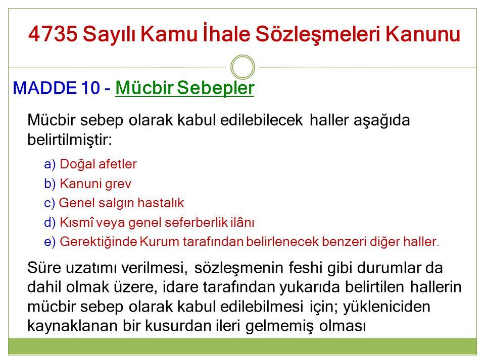 MADDE 10 - Mücbir Sebepler Mücbir sebep olarak kabul edilebilecek haller aşağıda belirtilmiştir: a) Doğal afetler b) Kanuni grev c) Genel salgın hasta