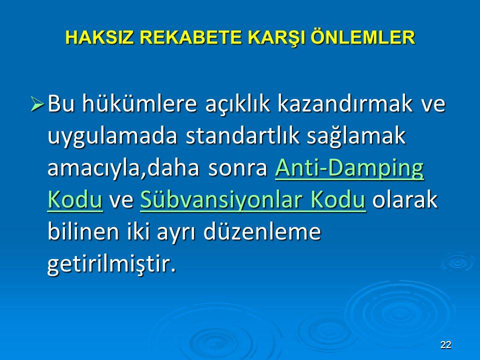 22  Bu hükümlere açıklık kazandırmak ve uygulamada standartlık sağlamak amacıyla,daha sonra Anti-Damping Kodu ve Sübvansiyonlar Kodu olarak bilinen i