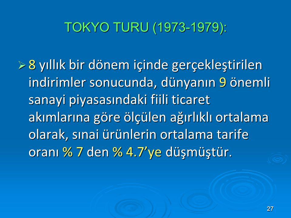 27 TOKYO TURU (1973-1979):  8 yıllık bir dönem içinde gerçekleştirilen indirimler sonucunda, dünyanın 9 önemli sanayi piyasasındaki fiili ticaret akı
