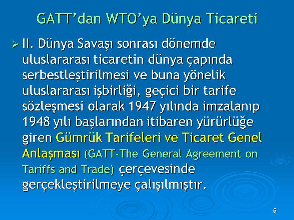 5  II. Dünya Savaşı sonrası dönemde uluslararası ticaretin dünya çapında serbestleştirilmesi ve buna yönelik uluslararası işbirliği, geçici bir tarif