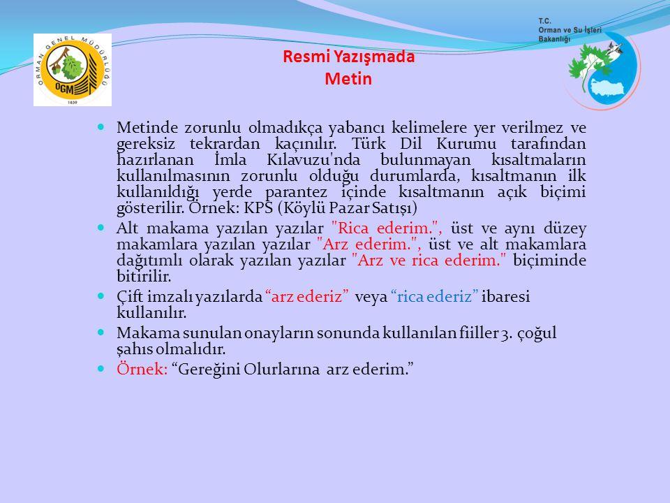 Resmi Yazışmada Metin Metinde zorunlu olmadıkça yabancı kelimelere yer verilmez ve gereksiz tekrardan kaçınılır. Türk Dil Kurumu tarafından hazırlanan