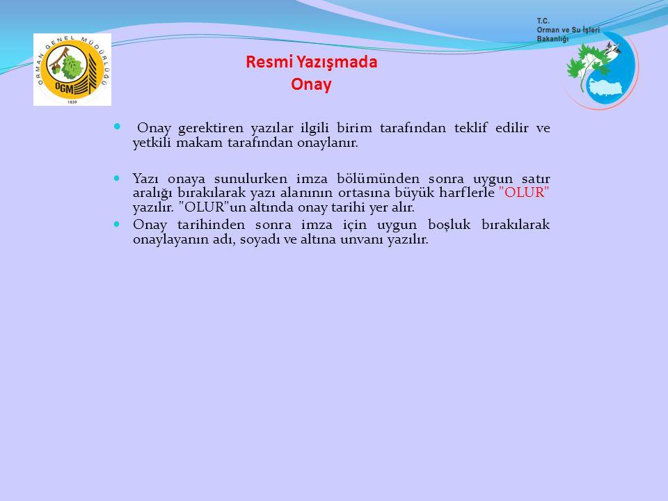 Resmi Yazışmada Onay Onay gerektiren yazılar ilgili birim tarafından teklif edilir ve yetkili makam tarafından onaylanır. Yazı onaya sunulurken imza b