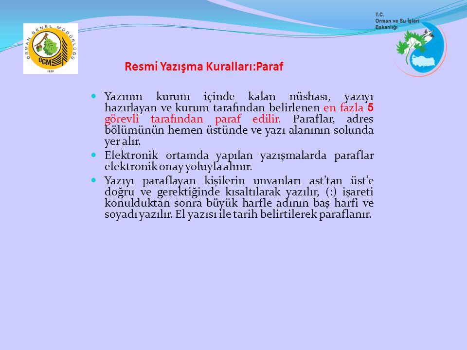 Resmi Yazışma Kuralları:Paraf Yazının kurum içinde kalan nüshası, yazıyı hazırlayan ve kurum tarafından belirlenen en fazla 5 görevli tarafından paraf